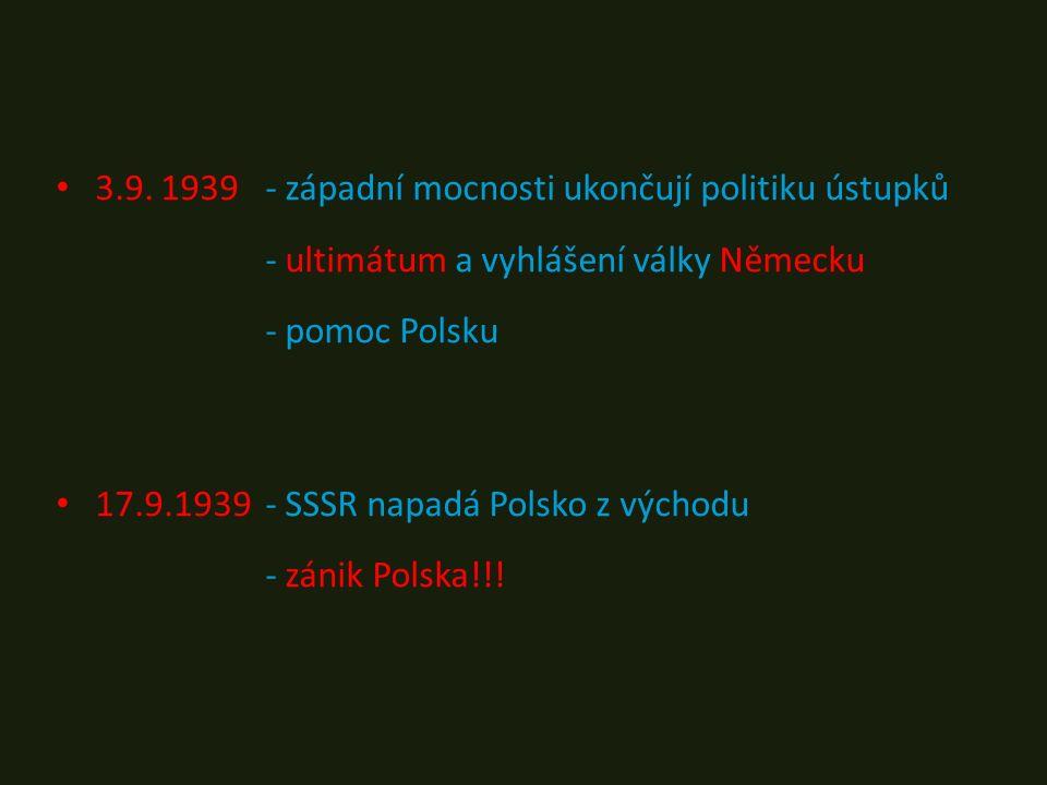 3.9. 1939- západní mocnosti ukončují politiku ústupků - ultimátum a vyhlášení války Německu - pomoc Polsku 17.9.1939- SSSR napadá Polsko z východu - z