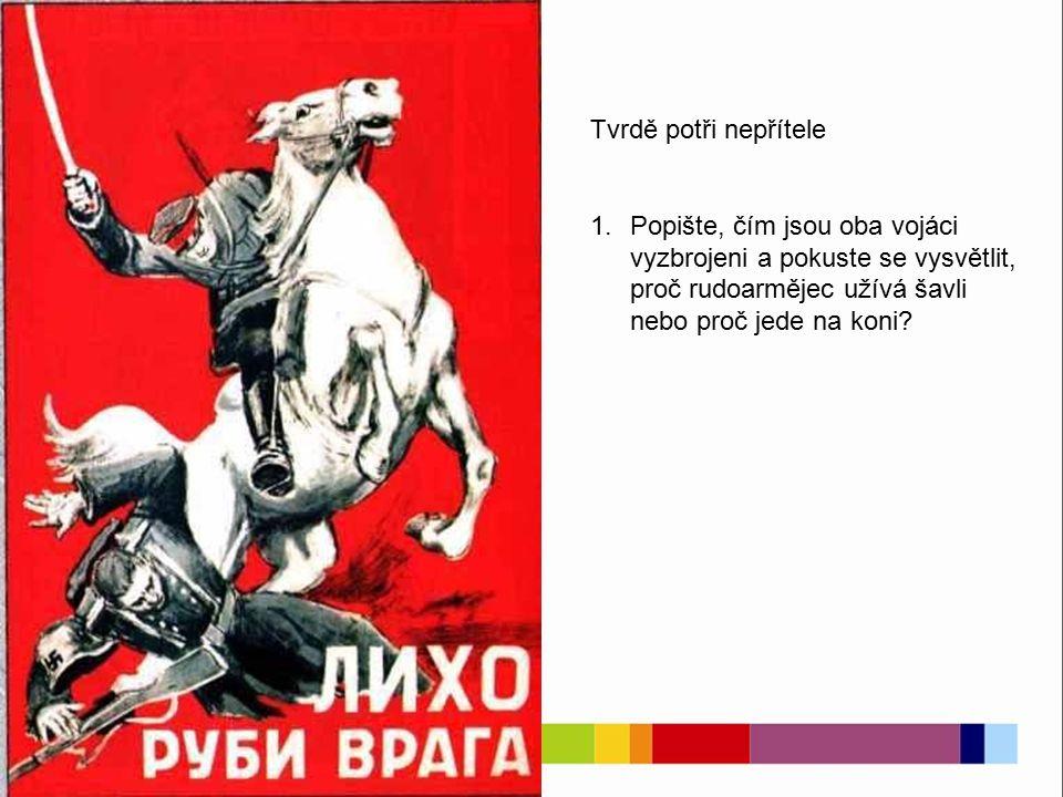 Tvrdě potři nepřítele 1.Popište, čím jsou oba vojáci vyzbrojeni a pokuste se vysvětlit, proč rudoarmějec užívá šavli nebo proč jede na koni