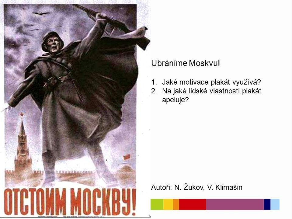 Ubráníme Moskvu. 1.Jaké motivace plakát využívá. 2.Na jaké lidské vlastnosti plakát apeluje.