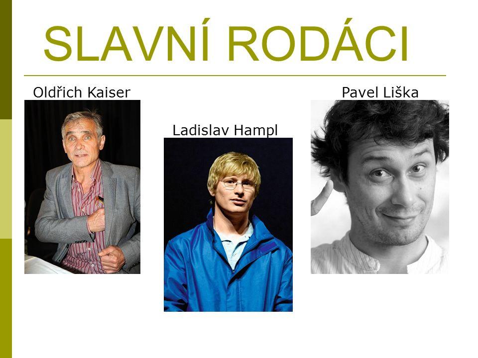 SLAVNÍ RODÁCI Oldřich Kaiser Ladislav Hampl Pavel Liška