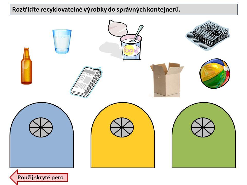 Roztřiďte recyklovatelné výrobky do správných kontejnerů. Použij skryté pero