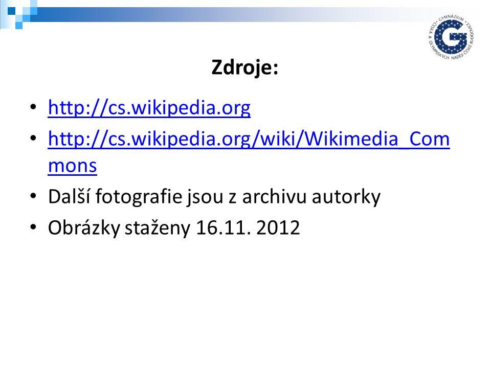 http://cs.wikipedia.org http://cs.wikipedia.org/wiki/Wikimedia_Com mons http://cs.wikipedia.org/wiki/Wikimedia_Com mons Další fotografie jsou z archivu autorky Obrázky staženy 16.11.