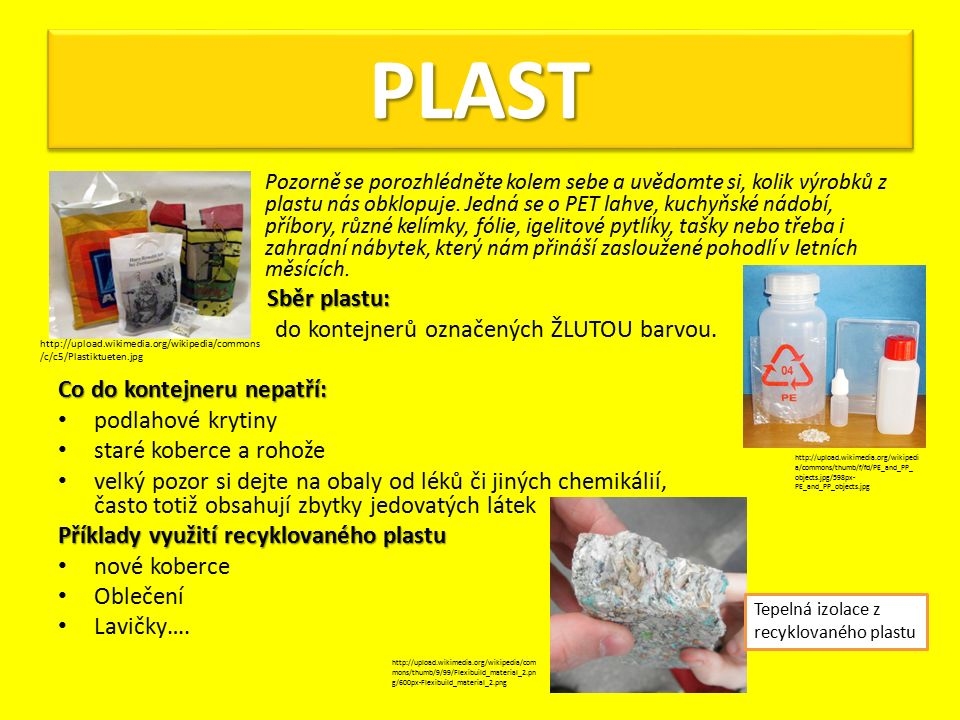 Pozorně se porozhlédněte kolem sebe a uvědomte si, kolik výrobků z plastu nás obklopuje.