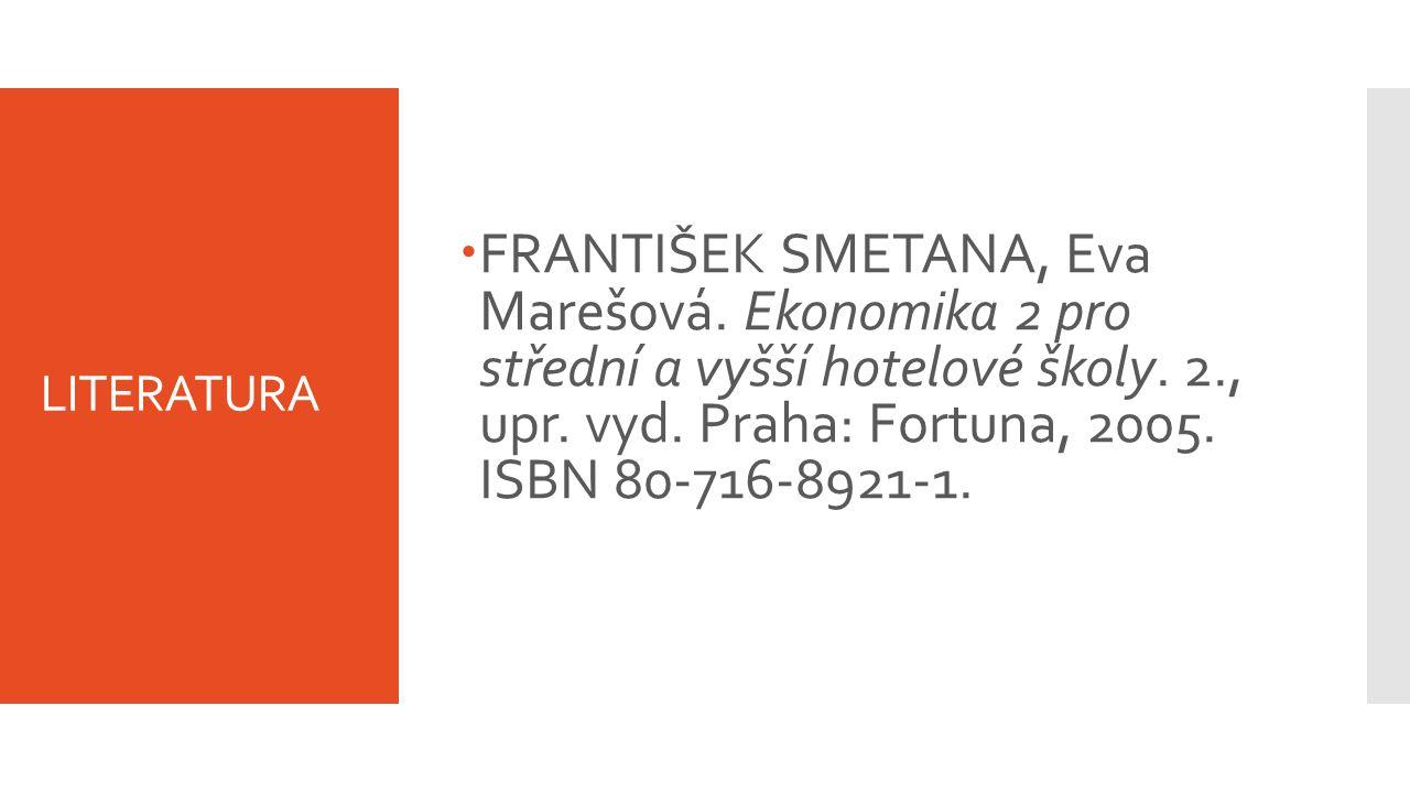 LITERATURA  FRANTIŠEK SMETANA, Eva Marešová. Ekonomika 2 pro střední a vyšší hotelové školy. 2., upr. vyd. Praha: Fortuna, 2005. ISBN 80-716-8921-1.