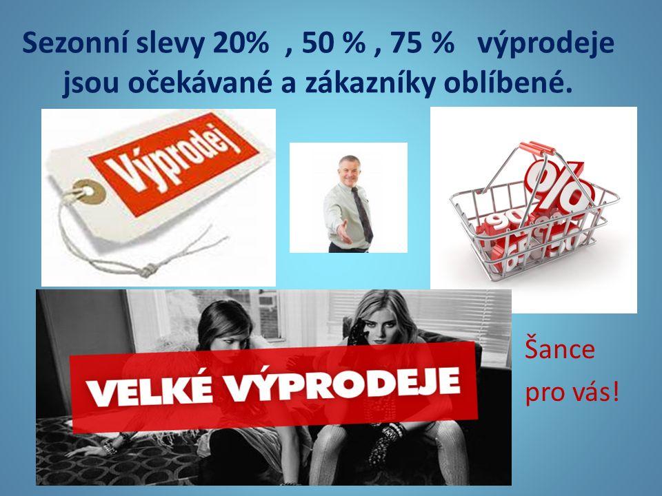 Sezonní slevy 20%, 50 %, 75 % výprodeje jsou očekávané a zákazníky oblíbené. Šance pro vás!