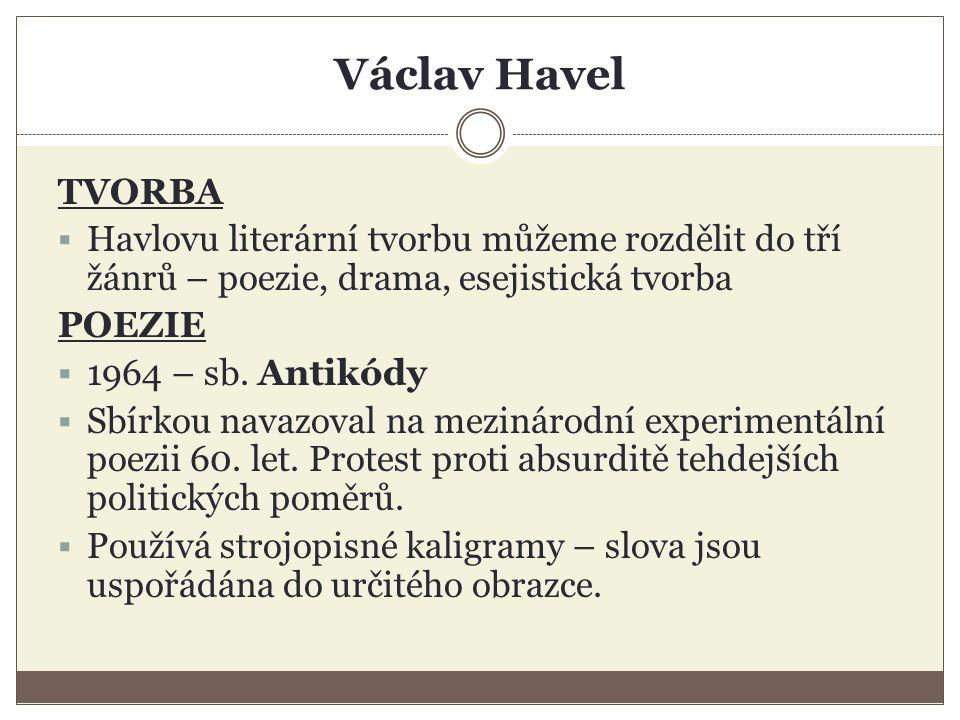 Václav Havel TVORBA  Havlovu literární tvorbu můžeme rozdělit do tří žánrů – poezie, drama, esejistická tvorba POEZIE  1964 – sb.