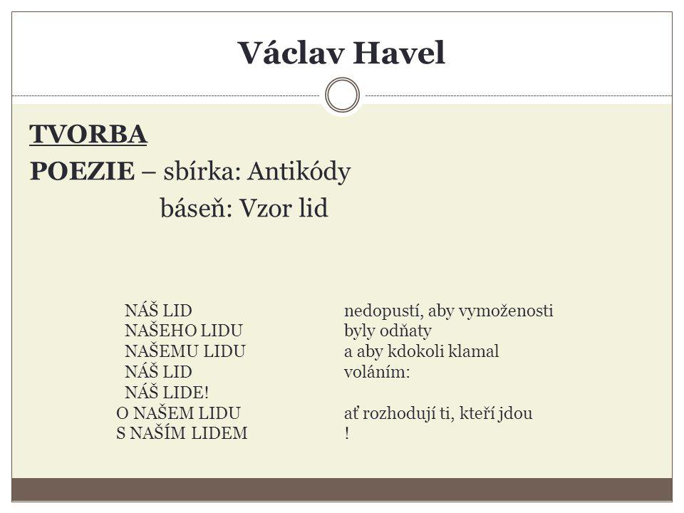 Václav Havel TVORBA POEZIE – sbírka: Antikódy báseň: Vzor lid NÁŠ LIDnedopustí, aby vymoženosti NAŠEHO LIDUbyly odňaty NAŠEMU LIDUa aby kdokoli klamal NÁŠ LIDvoláním: NÁŠ LIDE.