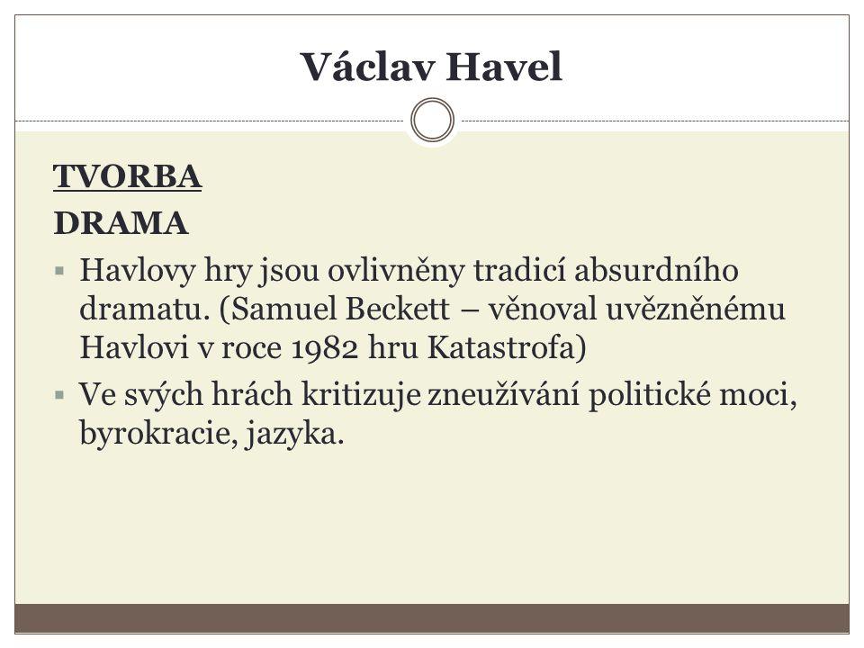 Václav Havel TVORBA DRAMA  Havlovy hry jsou ovlivněny tradicí absurdního dramatu.
