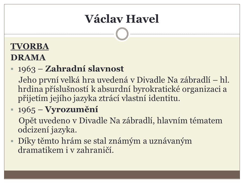 Václav Havel TVORBA DRAMA  1963 – Zahradní slavnost Jeho první velká hra uvedená v Divadle Na zábradlí – hl.