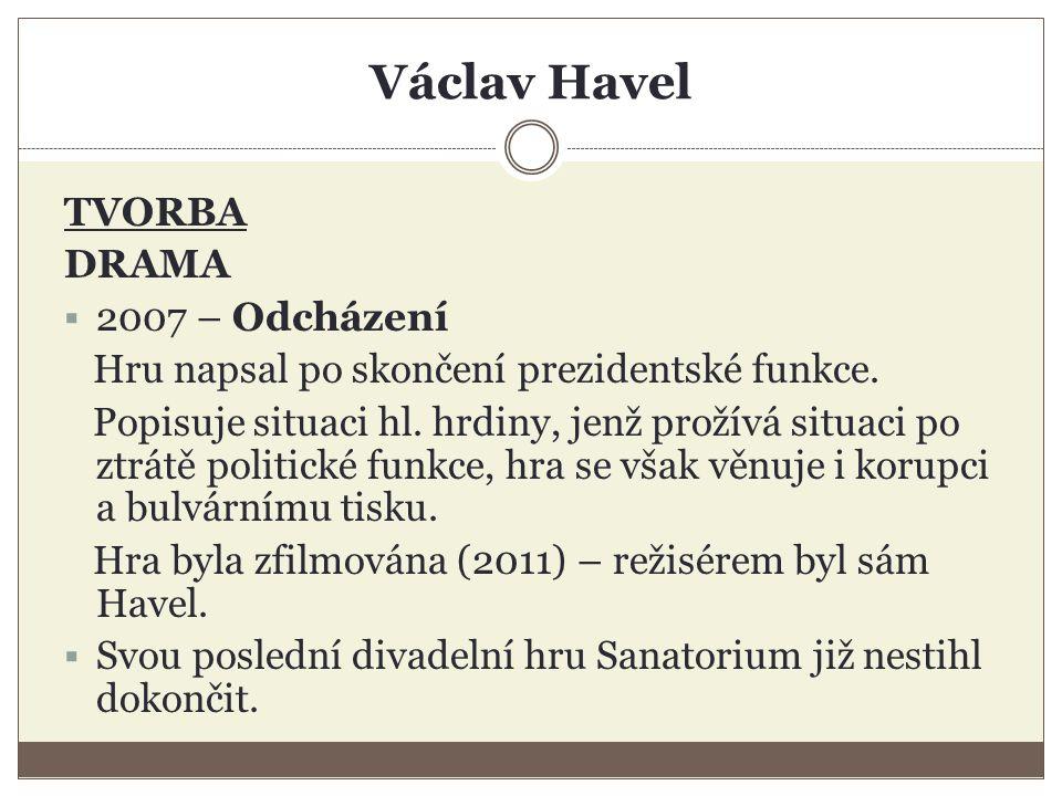 Václav Havel TVORBA DRAMA  2007 – Odcházení Hru napsal po skončení prezidentské funkce.