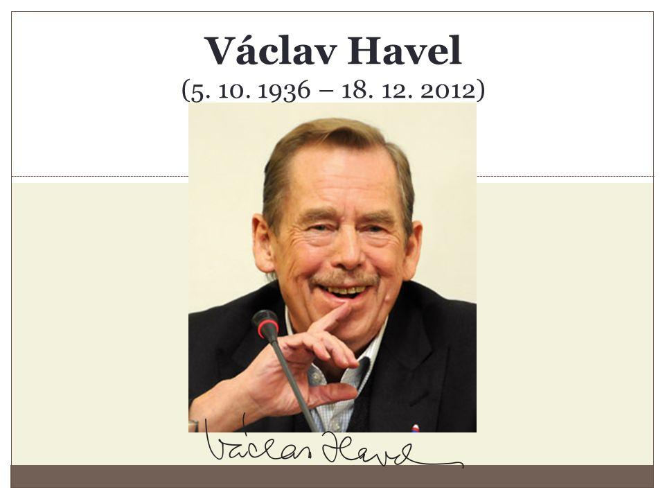 Václav Havel (5. 10. 1936 – 18. 12. 2012)