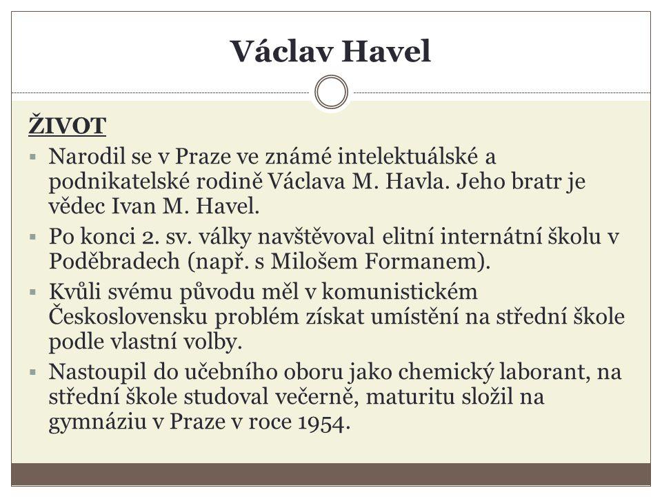 Václav Havel ŽIVOT  Narodil se v Praze ve známé intelektuálské a podnikatelské rodině Václava M.