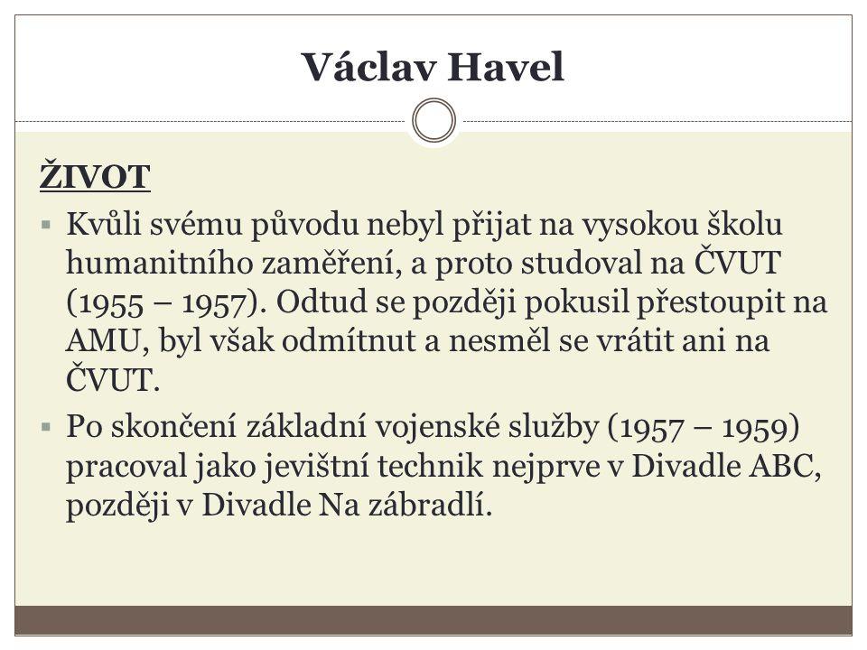 Václav Havel ŽIVOT  Kvůli svému původu nebyl přijat na vysokou školu humanitního zaměření, a proto studoval na ČVUT (1955 – 1957).