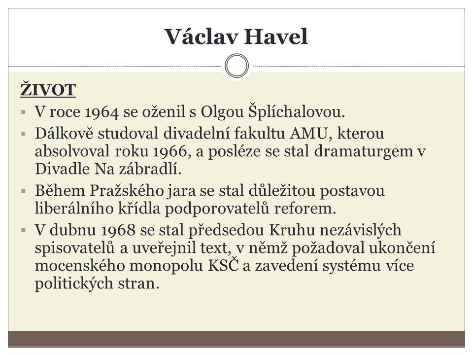 Václav Havel ŽIVOT  V roce 1964 se oženil s Olgou Šplíchalovou.