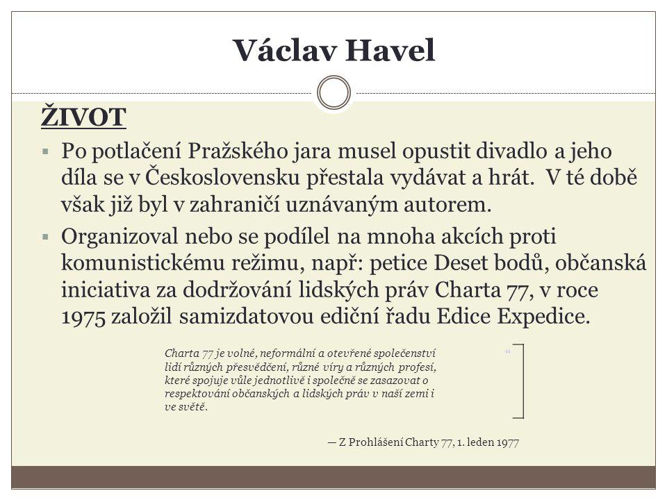Václav Havel ŽIVOT  Po potlačení Pražského jara musel opustit divadlo a jeho díla se v Československu přestala vydávat a hrát.