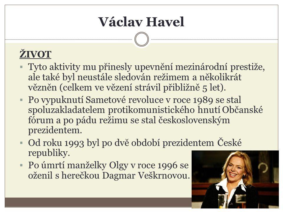 Václav Havel ŽIVOT  Tyto aktivity mu přinesly upevnění mezinárodní prestiže, ale také byl neustále sledován režimem a několikrát vězněn (celkem ve vězení strávil přibližně 5 let).