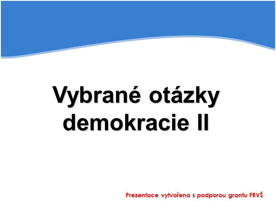 Vybrané otázky demokracie II Prezentace vytvořena s podporou grantu FRVŠ