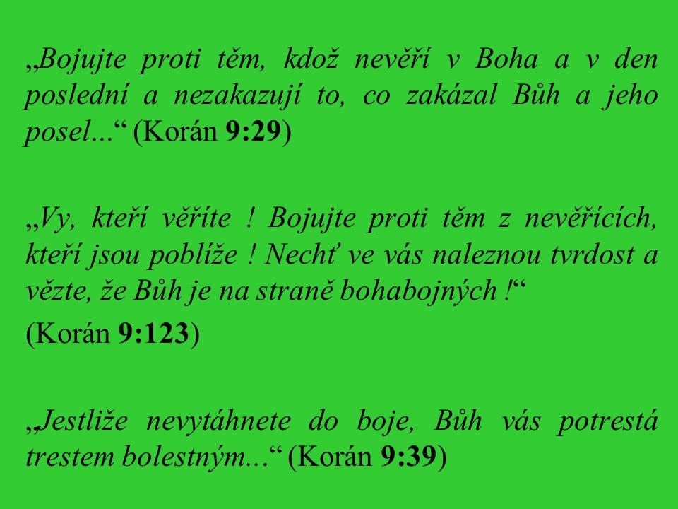 """""""Bojujte proti těm, kdož nevěří v Boha a v den poslední a nezakazují to, co zakázal Bůh a jeho posel... (Korán 9:29) """"Vy, kteří věříte ."""