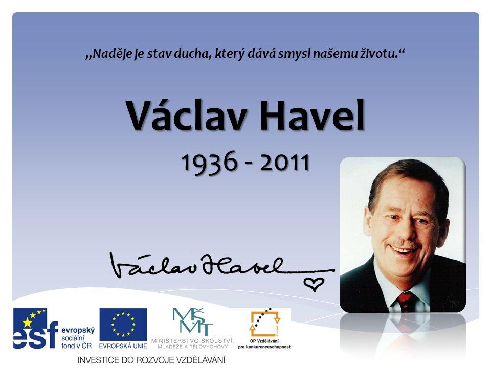 """Václav Havel 1936 - 2011 """"Naděje je stav ducha, který dává smysl našemu životu."""