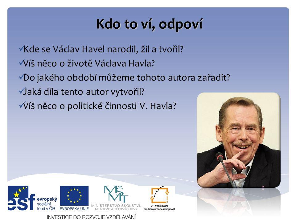 Kdo to ví, odpoví Kde se Václav Havel narodil, žil a tvořil.