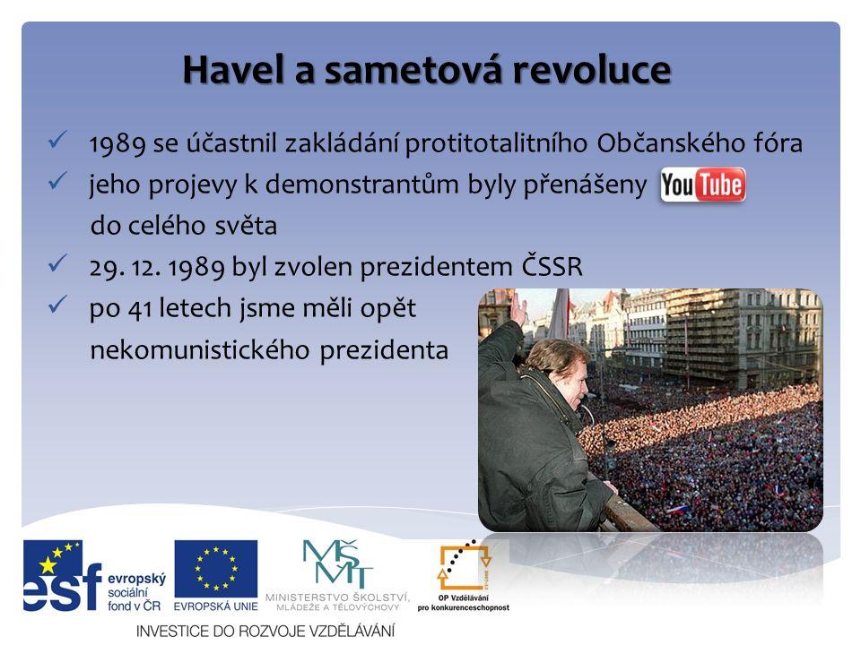 Havel a sametová revoluce 1989 se účastnil zakládání protitotalitního Občanského fóra jeho projevy k demonstrantům byly přenášeny do celého světa 29.