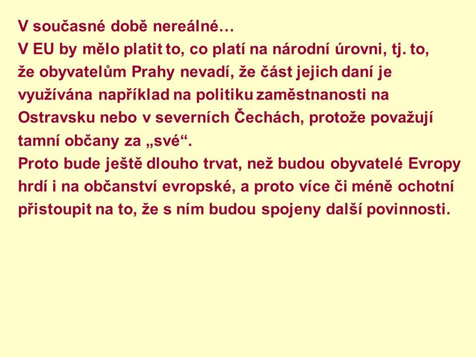 V současné době nereálné… V EU by mělo platit to, co platí na národní úrovni, tj. to, že obyvatelům Prahy nevadí, že část jejich daní je využívána nap