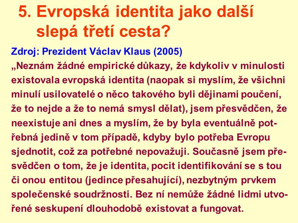 """5. Evropská identita jako další slepá třetí cesta? Zdroj: Prezident Václav Klaus (2005) """"Neznám žádné empirické důkazy, že kdykoliv v minulosti existo"""