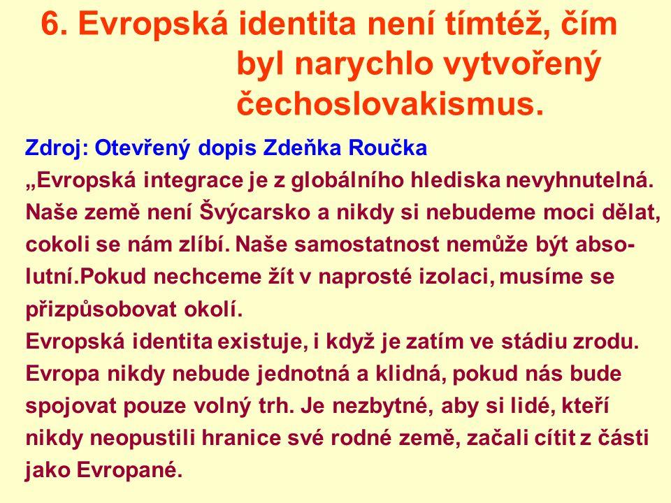"""6. Evropská identita není tímtéž, čím byl narychlo vytvořený čechoslovakismus. Zdroj: Otevřený dopis Zdeňka Roučka """"Evropská integrace je z globálního"""