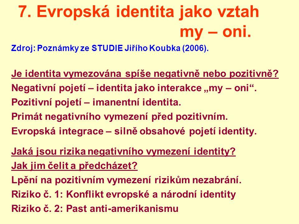 7. Evropská identita jako vztah my – oni. Zdroj: Poznámky ze STUDIE Jiřího Koubka (2006). Je identita vymezována spíše negativně nebo pozitivně? Negat