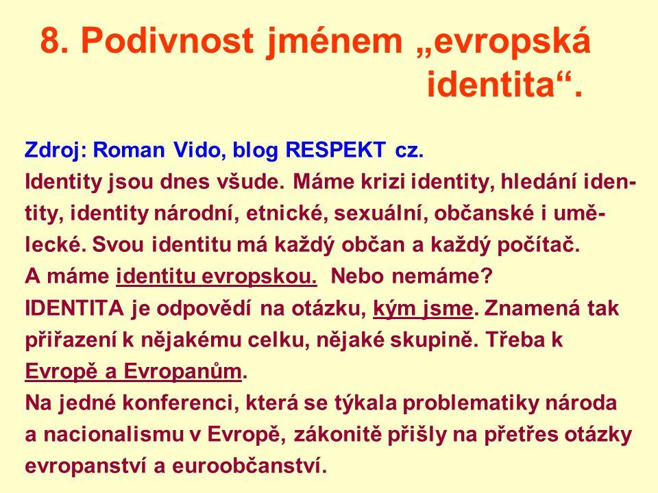 """8. Podivnost jménem """"evropská identita"""". Zdroj: Roman Vido, blog RESPEKT cz. Identity jsou dnes všude. Máme krizi identity, hledání iden- tity, identi"""