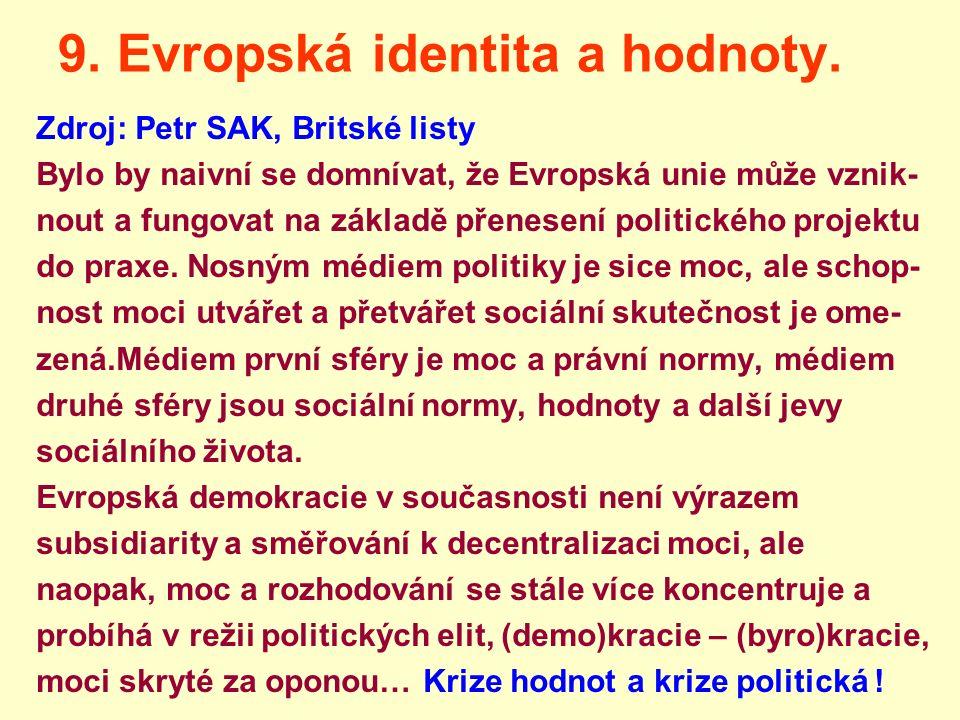 9. Evropská identita a hodnoty. Zdroj: Petr SAK, Britské listy Bylo by naivní se domnívat, že Evropská unie může vznik- nout a fungovat na základě pře