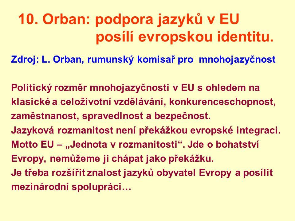 10. Orban: podpora jazyků v EU posílí evropskou identitu. Zdroj: L. Orban, rumunský komisař pro mnohojazyčnost Politický rozměr mnohojazyčnosti v EU s