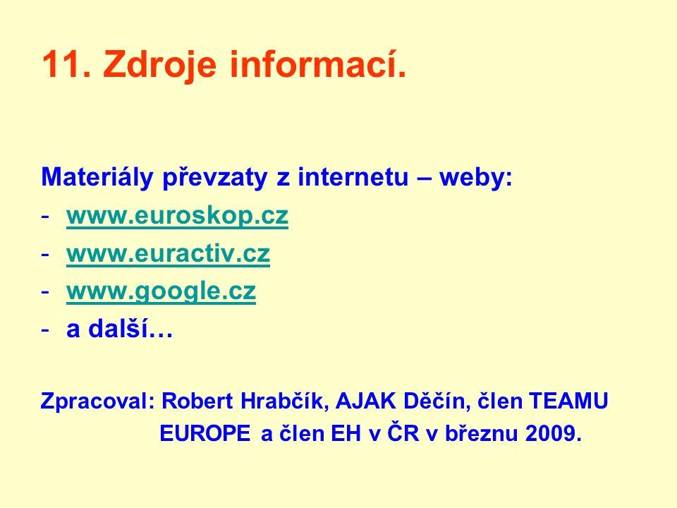 11. Zdroje informací. Materiály převzaty z internetu – weby: -www.euroskop.czwww.euroskop.cz -www.euractiv.czwww.euractiv.cz -www.google.czwww.google.