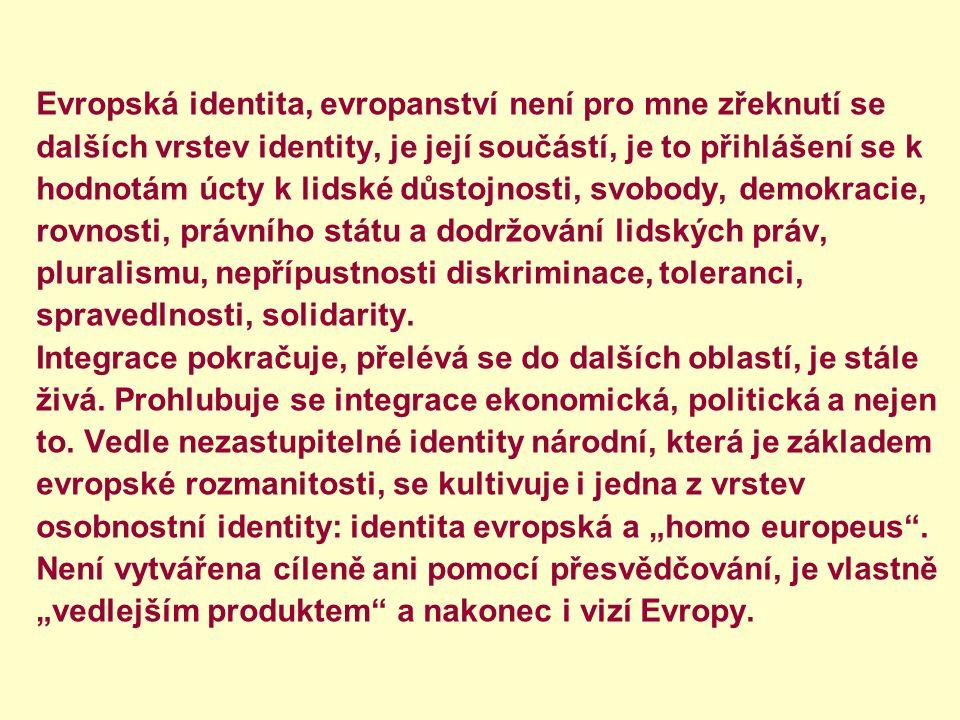 Evropská identita, evropanství není pro mne zřeknutí se dalších vrstev identity, je její součástí, je to přihlášení se k hodnotám úcty k lidské důstoj