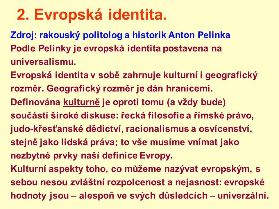 2. Evropská identita. Zdroj: rakouský politolog a historik Anton Pelinka Podle Pelinky je evropská identita postavena na universalismu. Evropská ident