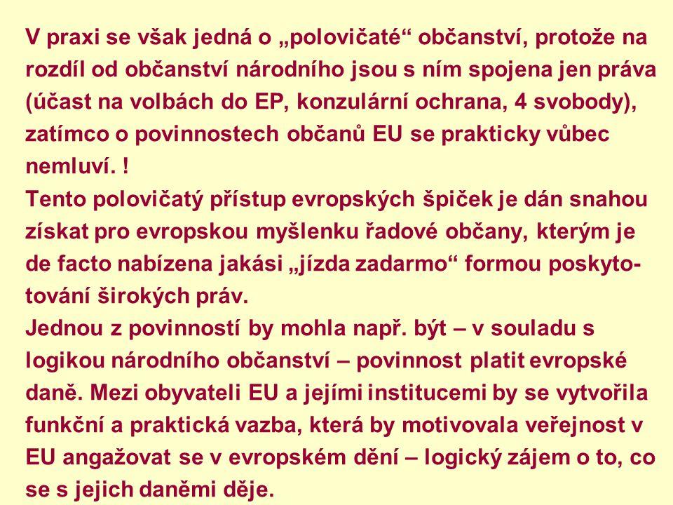 """V praxi se však jedná o """"polovičaté"""" občanství, protože na rozdíl od občanství národního jsou s ním spojena jen práva (účast na volbách do EP, konzulá"""