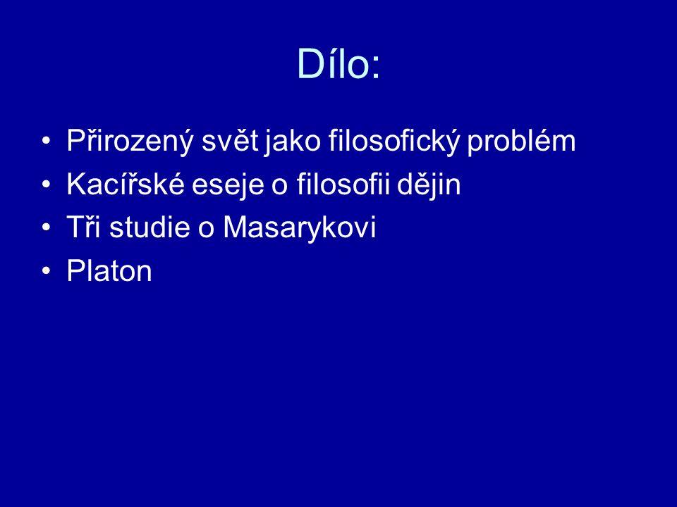 Dílo: Přirozený svět jako filosofický problém Kacířské eseje o filosofii dějin Tři studie o Masarykovi Platon