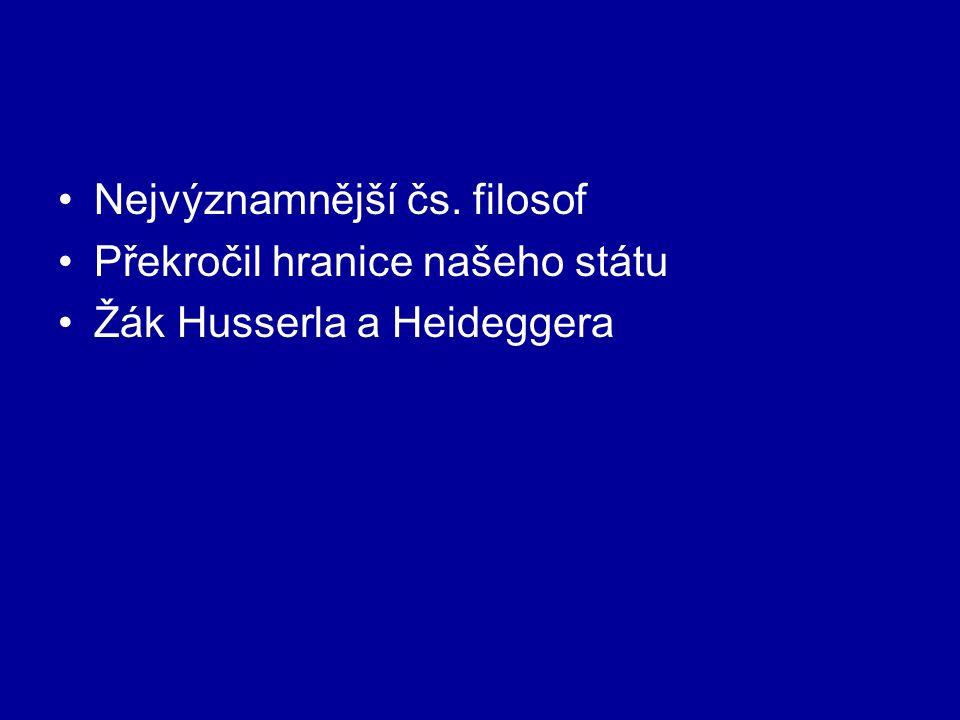 Nejvýznamnější čs. filosof Překročil hranice našeho státu Žák Husserla a Heideggera