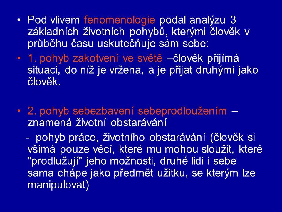 Pod vlivem fenomenologie podal analýzu 3 základních životních pohybů, kterými člověk v průběhu času uskutečňuje sám sebe: 1.
