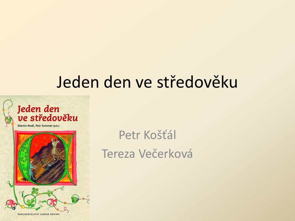 Jeden den ve středověku Petr Košťál Tereza Večerková