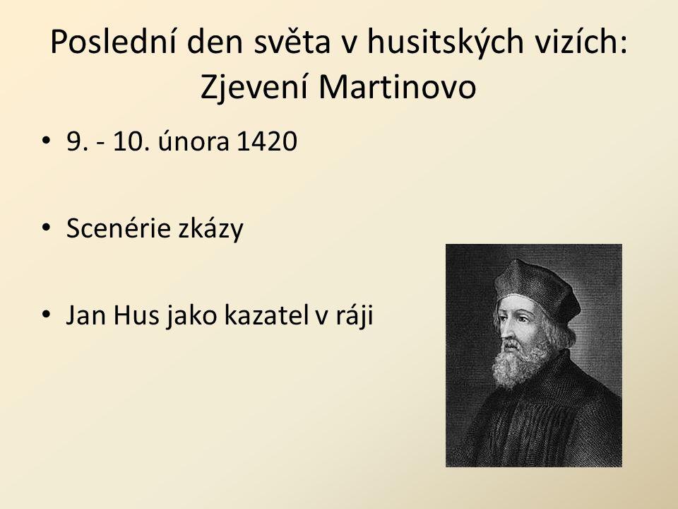 Poslední den světa v husitských vizích: Zjevení Martinovo 9. - 10. února 1420 Scenérie zkázy Jan Hus jako kazatel v ráji