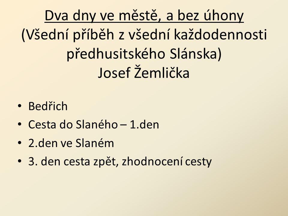 Dva dny ve městě, a bez úhony (Všední příběh z všední každodennosti předhusitského Slánska) Josef Žemlička Bedřich Cesta do Slaného – 1.den 2.den ve Slaném 3.