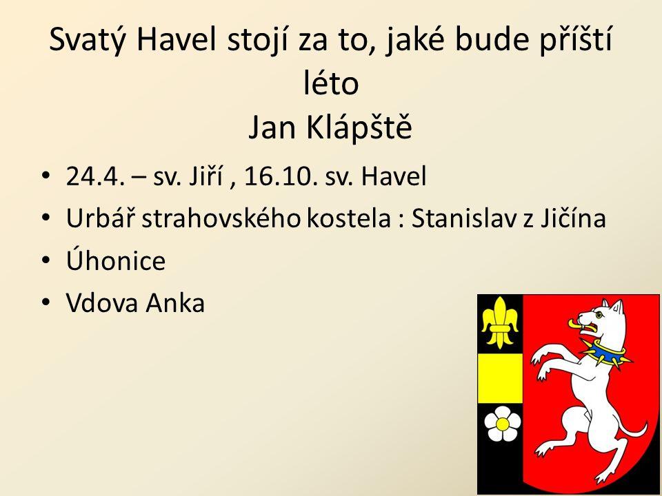 Svatý Havel stojí za to, jaké bude příští léto Jan Klápště 24.4. – sv. Jiří, 16.10. sv. Havel Urbář strahovského kostela : Stanislav z Jičína Úhonice