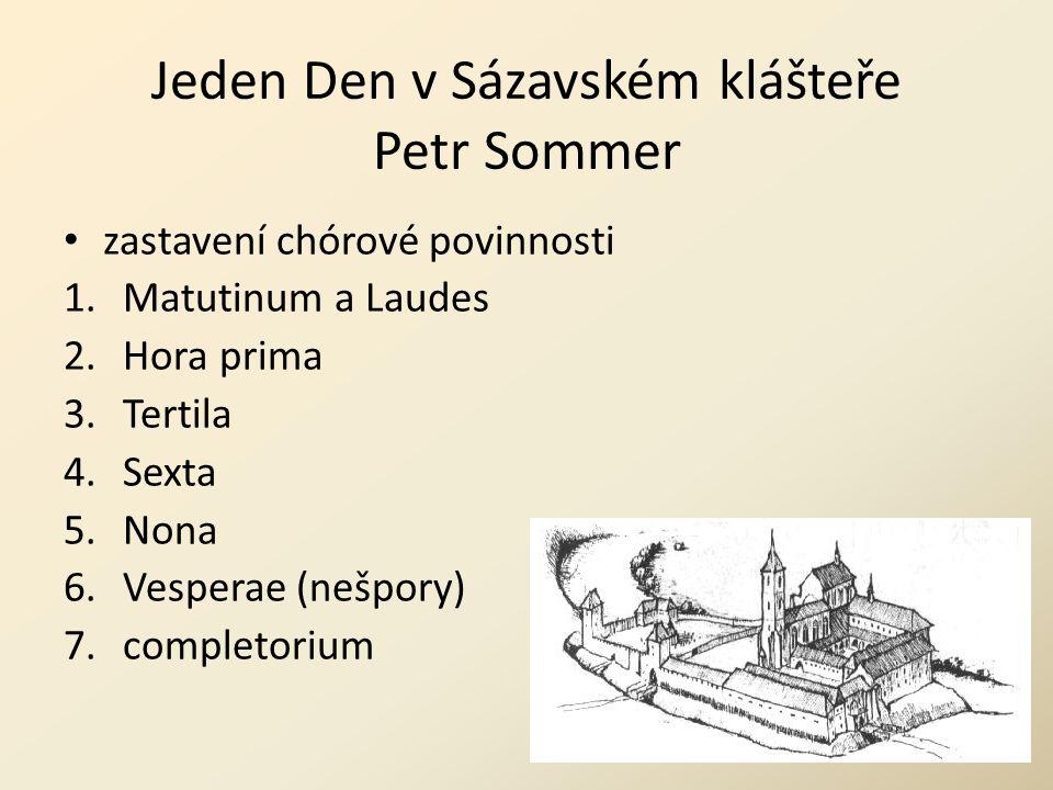 Jeden Den v Sázavském klášteře Petr Sommer zastavení chórové povinnosti 1.Matutinum a Laudes 2.Hora prima 3.Tertila 4.Sexta 5.Nona 6.Vesperae (nešpory) 7.completorium