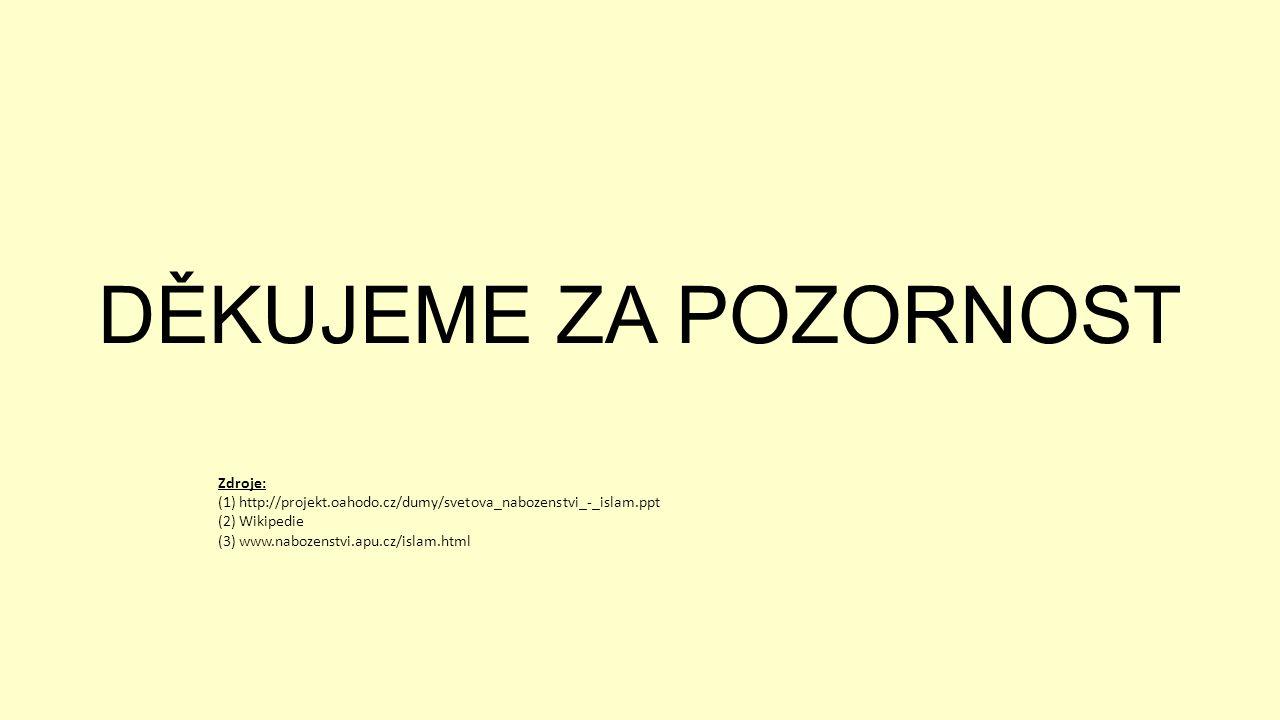DĚKUJEME ZA POZORNOST Zdroje: (1) http://projekt.oahodo.cz/dumy/svetova_nabozenstvi_-_islam.ppt (2) Wikipedie (3) www.nabozenstvi.apu.cz/islam.html