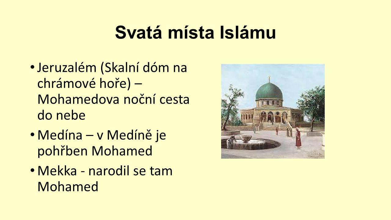 Svatá místa Islámu Jeruzalém (Skalní dóm na chrámové hoře) – Mohamedova noční cesta do nebe Medína – v Medíně je pohřben Mohamed Mekka - narodil se tam Mohamed