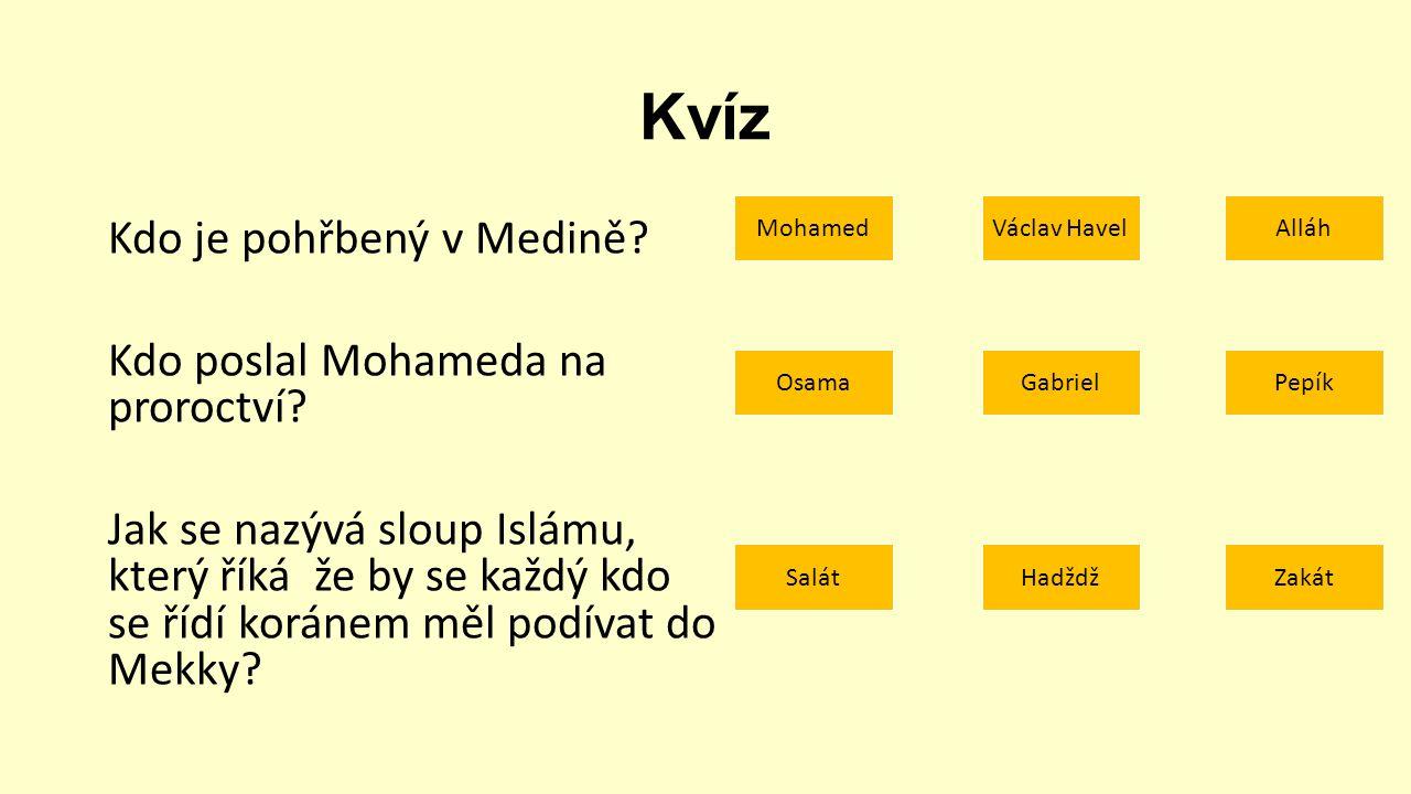 Kvíz Kdo je pohřbený v Medině. Kdo poslal Mohameda na proroctví.
