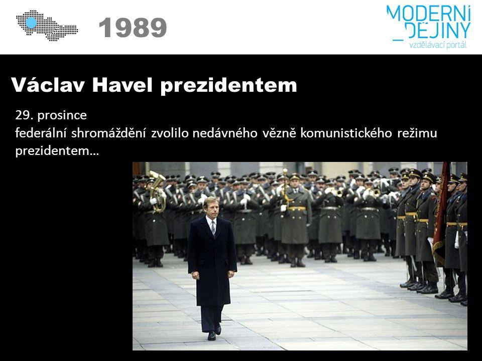 1989 Václav Havel prezidentem 29. prosince federální shromáždění zvolilo nedávného vězně komunistického režimu prezidentem…