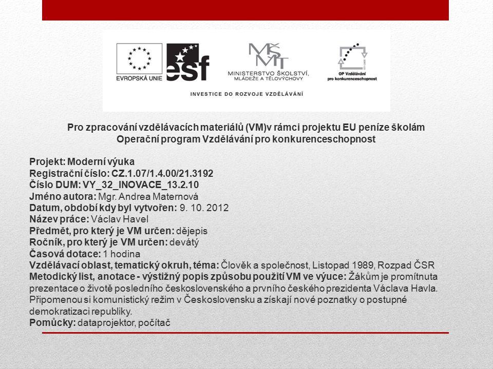Pro zpracování vzdělávacích materiálů (VM)v rámci projektu EU peníze školám Operační program Vzdělávání pro konkurenceschopnost Projekt: Moderní výuka Registrační číslo: CZ.1.07/1.4.00/21.3192 Číslo DUM: VY_32_INOVACE_13.2.10 Jméno autora: Mgr.