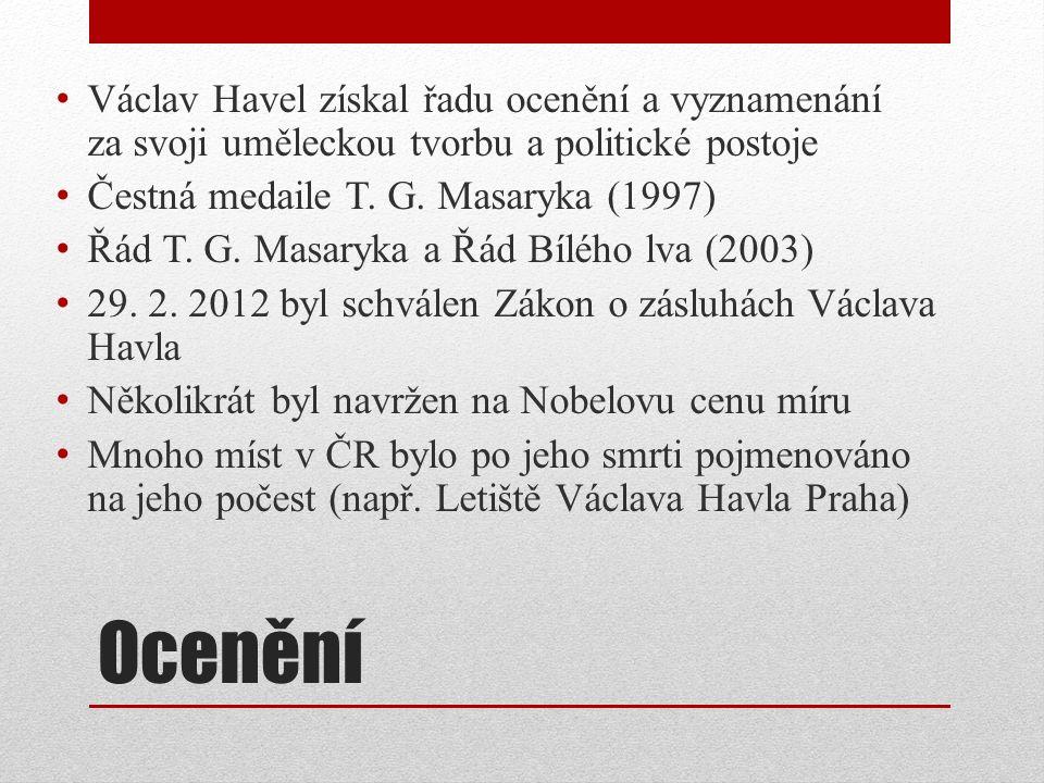 Ocenění Václav Havel získal řadu ocenění a vyznamenání za svoji uměleckou tvorbu a politické postoje Čestná medaile T. G. Masaryka (1997) Řád T. G. Ma